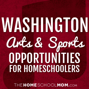Washington Arts & Sports Opportunities for Homeschoolers