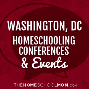 Washington, D.C. Homeschool Conferences, Conventions & Other Events