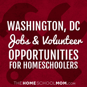 Washington, D.C.  Jobs & Volunteer Opportunities for Homeschoolers
