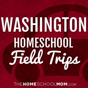 Washington Homeschool Field Trips