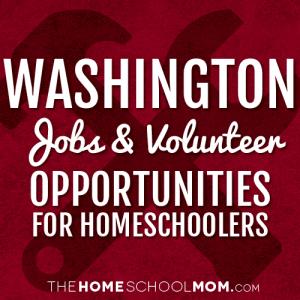 Washington Jobs & Volunteer Opportunities for Homeschoolers