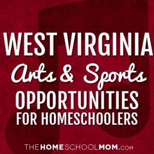 West Virginia Arts & Sports Opportunities for Homeschoolers