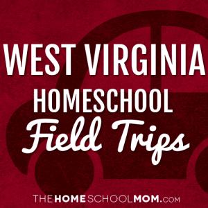 West Virginia Homeschool Field Trips