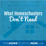 What Homeschoolers Don't Need