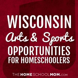Wisconsin Arts & Sports Opportunities for Homeschoolers