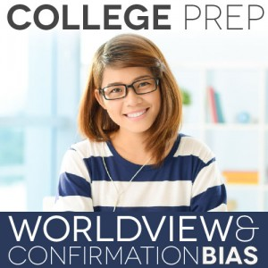 College Prep: Worldview and Confirmation Bias