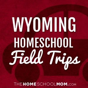 Wyoming Homeschool Field Trips